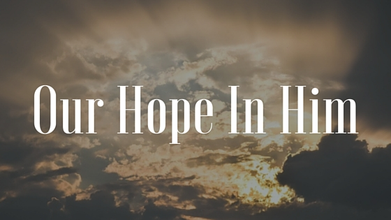 Our Hope in him